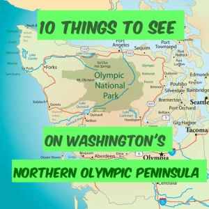 10 Things to see on Washington's Olympic Peninsula